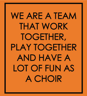 We are a team that work together, play together and have a lot of fun as a choir